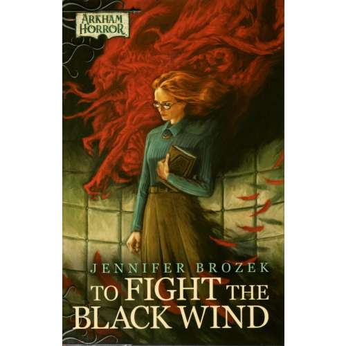To Fight the Black Wind: Arkham Horror Novella